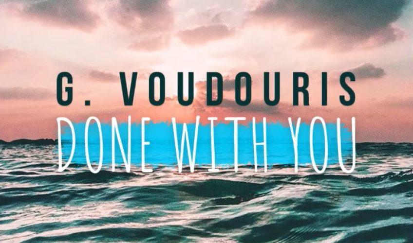 Το νέο single του G. Voudouris έχει τον τίτλο «Done With You» και πρόκειται για ένα πολύ καλό, μελωδικό dance pop κομμάτι.
